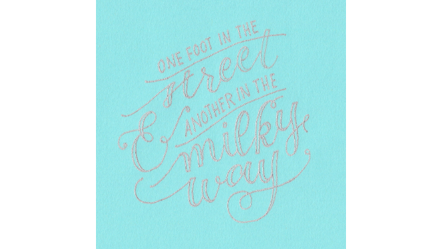 One Foot in the Street, Another in the Milky Way Custom Hand Lettering